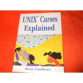 "UNIX Curses Explained (Paperback) By Berny Goodheart          40 used and new from $0.01     Customer Rating:       First tagged ""windows"" by T. Tellier ""BUCKEYE DISCOUNT TEXTBOOKS"""