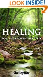Healing For The Broken Hearted:  Discover Lasting Freedom in Christ
