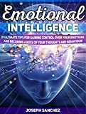 Emotional Intelligence: 21 Ultimate Tips for Gaining Control Over Your Emotions and Becoming a Boss of Your Thoughts and Behaviour (Emotional Intelligence, emotional intelligence free)