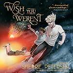 Wish You Weren't | Sherrie Petersen