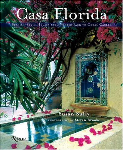 Casa Florida: Spanish-Style Houses from Winter Park to Coral Gables