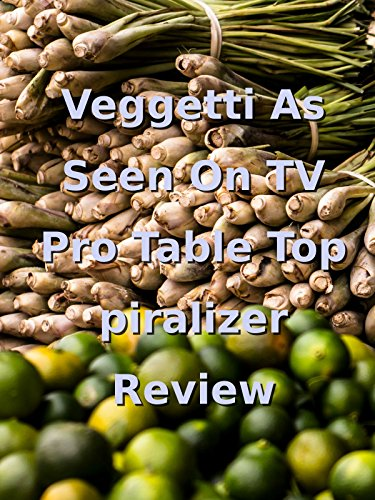 Review: Veggetti As Seen On TV Pro Table Top Spiralizer Review