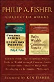 img - for Philip A. Fisher Collected Works, Foreword by Ken Fisher: Common Stocks and Uncommon Profits, Paths to Wealth through Common Stocks, Conservative Investors ... and Developing an Investment Philosophy book / textbook / text book