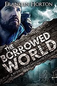 The Borrowed World: A Novel Of Post-apocalyptic Collapse by Franklin Horton ebook deal