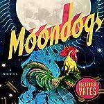 Moondogs: A Novel | Alexander Yates