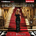A Bloom in Winter: Summerset Abbey, Book 2 Audiobook by T. J. Brown Narrated by Sarah Coomes