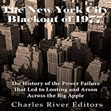 The New York City Blackout of 1977: The History of the Power Failure that Led to Looting and Arson Across the Big Apple | Livre audio Auteur(s) :  Charles River Editors Narrateur(s) : Colin Fluxman