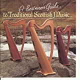 A Beginners Guide to Traditional Scottish Music