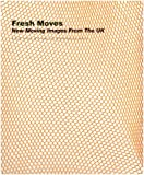 Fresh Moves: New Moving Images from the UK - a DVD of Film and Video Art Presented by Tank.TV