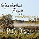 Only a Heartbeat Away: Pride and Prejudice Novella (       UNABRIDGED) by P. O. Dixon Narrated by Pearl Hewitt