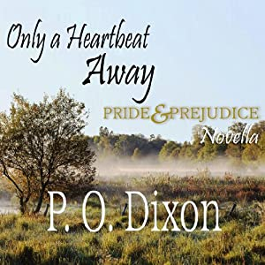Only a Heartbeat Away: Pride and Prejudice Novella | [P. O. Dixon]