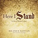 Here I Stand: A Life of Martin Luther (       UNABRIDGED) by Roland H. Bainton Narrated by Tom Weiner