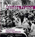 Pierre Mend�s France : Un homme d'Etat r�publicain