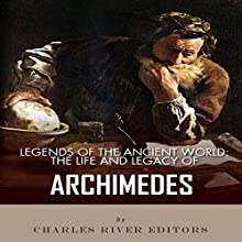 Legends of the Ancient World: The Life and Legacy of Archimedes (       UNABRIDGED) by Charles River Editors Narrated by Johanna Oosterwyk