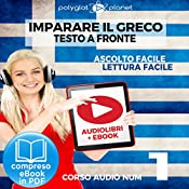 Imparare il Greco - Lettura Facile - Ascolto Facile - Testo a Fronte: Greco Corso Audio, Num. 1 [Learn Greek - Easy Reading - Easy Listening] |  Polyglot Planet