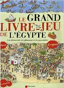 Amazon.fr Le grand livre jeu de l'Egypte Jeanne Petit, Cécile