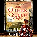 The Other Queen Audiobook by Philippa Gregory Narrated by Stina Nielsen, Jenny Sterlin, Ron Keith
