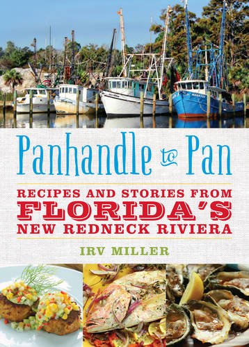 Panhandle to Pan: Recipes and Stories from Florida's New Redneck Riviera by Irv Miller