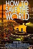 How To Save The World (0312867840) by Sheffield, Charles