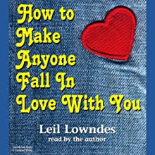 How to Make Anyone Fall in Love with You (       ABRIDGED) by Leil Lowndes Narrated by Leil Lowndes