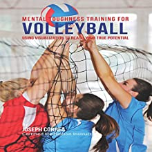 Mental Toughness Training for Volleyball: Using Visualization to Reach Your True Potential (       UNABRIDGED) by Joseph Correa Narrated by Andrea Erickson