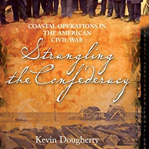Strangling the Confederacy: Coastal Operations in the American Civil War | [Kevin Dougherty]