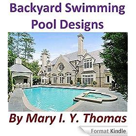 Backyard Swimming Pool Designs - Fantastic And Elegant (English Edition)