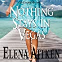 Nothing Stays in Vegas (       UNABRIDGED) by Elena Aitken Narrated by Marci Fine, Michael Braun