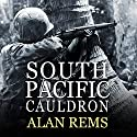 South Pacific Cauldron: World War II's Great Forgotten Battlegrounds (       UNABRIDGED) by Alan Rems Narrated by Michael Prichard