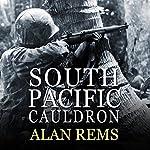 South Pacific Cauldron: World War II's Great Forgotten Battlegrounds | Alan Rems
