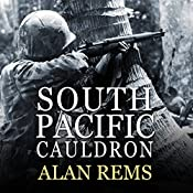 South Pacific Cauldron: World War II's Great Forgotten Battlegrounds | [Alan Rems]