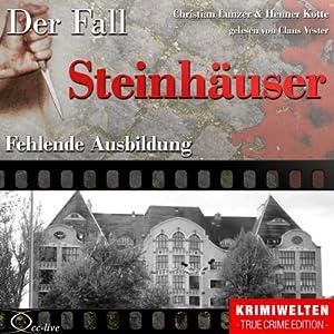 Fehlende Ausbildung: Der Fall Steinhäuser Hörbuch