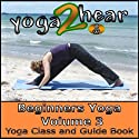 Beginners Yoga, Volume 3: Yoga Class and Guide Book