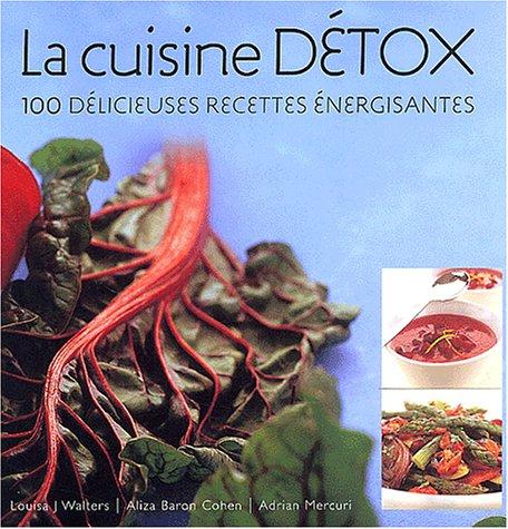 Livre la cuisine d tox 100 d licieuses recettes for Livre cuisine detox