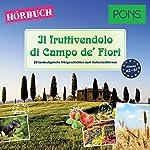 Il fruttivendolo di Campo de' Fiori (PONS Hörbuch Italienisch): 20 landestypische Hörgeschichten zum Italienischlernen