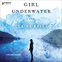 Girl Underwater (       UNABRIDGED) by Claire Kells Narrated by Julia Whelan