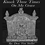 Knock Three Times on My Grave | Drac Von Stoller