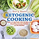 Fast & Simple Ketogenic Cooking: Time-saving Ketogenic Diet Recipes for Beginners to Lose Weight and Be Healthy Audiobook by Chris Johnson Narrated by Stephanie Murphy