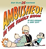 Ambushed! In the Family Room: Scrapbook #26 (Baby Blues Scrapbook) (0740797409) by Kirkman, Rick