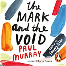 The Mark and the Void (       UNABRIDGED) by Paul Murray Narrated by Charlie Anson