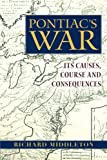 Pontiac's War: Its Causes, Course and Consequences (0415979137) by Middleton, Richard