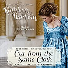 Cut from the Same Cloth: My Notorious Aunt, Book 3 Audiobook by Kathleen Baldwin Narrated by Beverley A. Crick