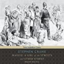 Maggie: A Girl of the Streets and other Stories (       UNABRIDGED) by Stephen Crane Narrated by Dick Hill