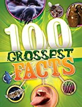The 100 Grossest Facts (100 Facts)