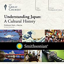 Understanding Japan: A Cultural History Lecture by  The Great Courses Narrated by Professor Mark J. Ravina