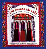 img - for Life Around the Lake: The Feasts Of Lake Patzcuaro book / textbook / text book