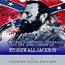 The World's Greatest Generals: The Life and Career of Stonewall Jackson Audiobook by  Charles River Editors Narrated by Dan Gallagher