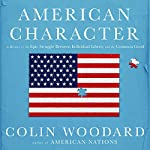 American Character: A History of the Epic Struggle Between Individual Liberty and the Common Good | Colin Woodard