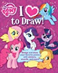My Little Pony: I Love to Draw!: How...