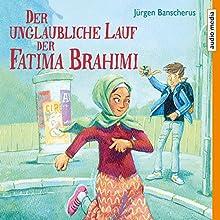 Der unglaubliche Lauf der Fatima Brahimi Hörbuch von Jürgen Banscherus Gesprochen von: Tim Schwarzmaier